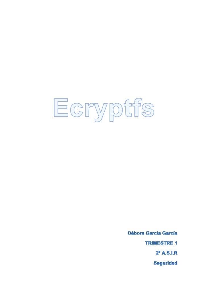 SEGURIDAD                               TRIMESTRE 1                Débora García GarcíaeCryptfs es compatible con POSIX de...