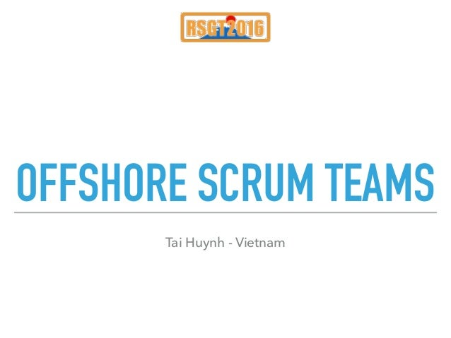 OFFSHORE SCRUM TEAMS Tai Huynh - Vietnam