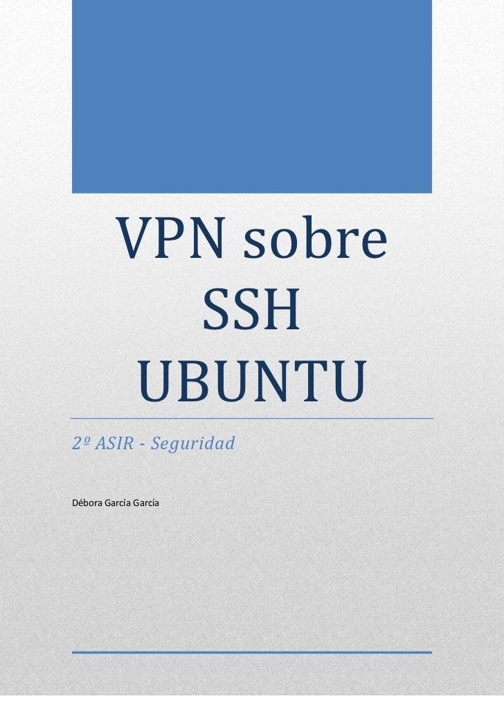 VPN sobre            SSH          UBUNTU2º ASIR - SeguridadDébora García García