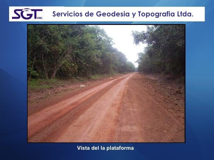 Servicios de Geodesia y Topografia Ltda. Vista del la plataforma