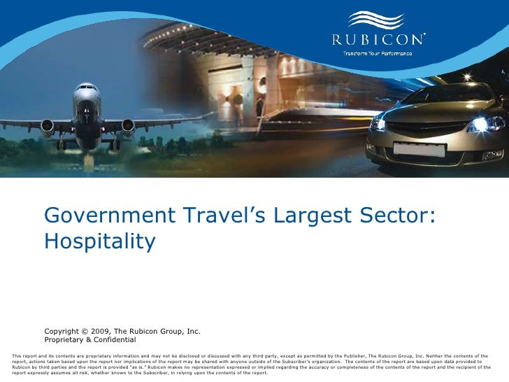 Government Travel's Largest Sector: Hospitality<br />Copyright © 2009, The Rubicon Group, Inc. Proprietary & Confidential<...