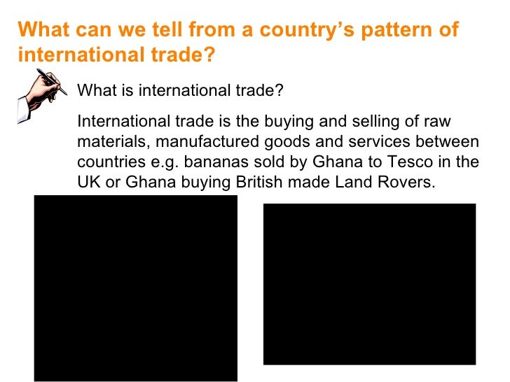 What can we tell from a country's pattern of  international trade? What is international trade? International trade is the...