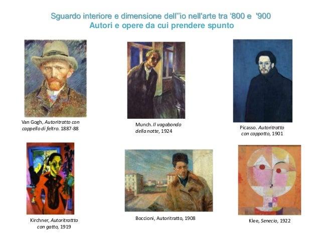 Sguardo interiore e dimensione dell''io nell'arte tra '800 e '900 Autori e opere da cui prendere spunto Van Gogh, Autoritr...