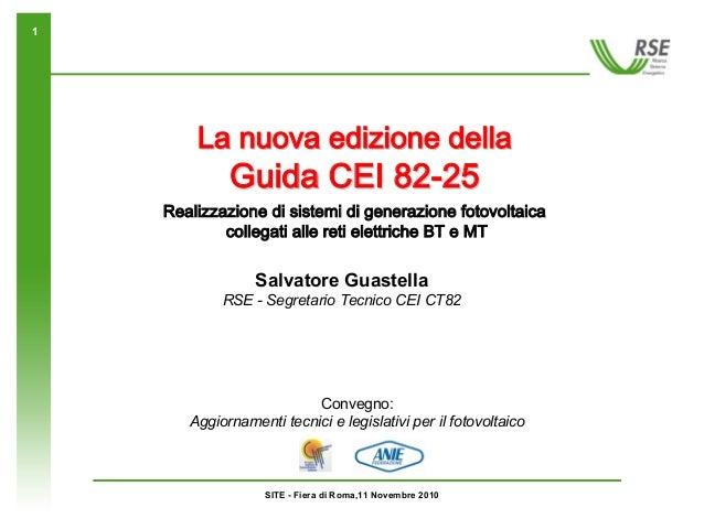 SITE - Fiera di Roma,11 Novembre 2010 1 La nuova edizione dellaLa nuova edizione della Guida CEI 82Guida CEI 82--2525 Real...