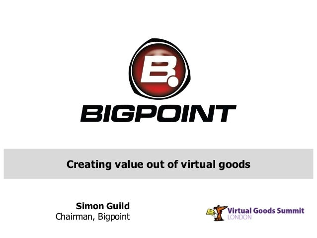Creating value out of virtual goods Simon Guild Chairman, Bigpoint