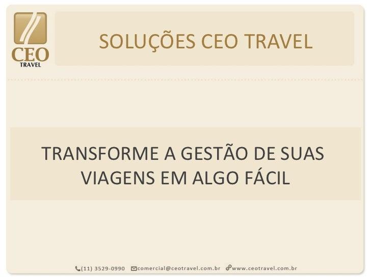 SOLUÇÕES CEO TRAVELTRANSFORME A GESTÃO DE SUAS   VIAGENS EM ALGO FÁCIL