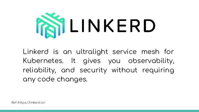 What does Linkerd do? ● Observability: Service-level golden metrics: success rates, latencies, throughput. Service topolog...