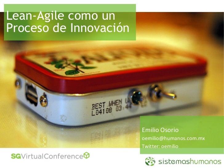 Lean-Agile como un Proceso de Innovación                             Emilio Osorio                         oemilio@humanos...