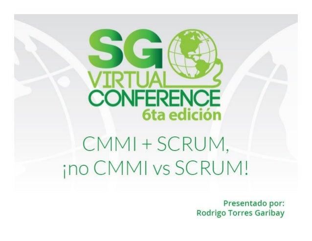Conf: Rodrigo Torres Garibay 1 CMMICMMICMMICMMI ++++ SCRUM, NOSCRUM, NOSCRUM, NOSCRUM, NO CMMICMMICMMICMMI VSVSVSVS SCRUM!...