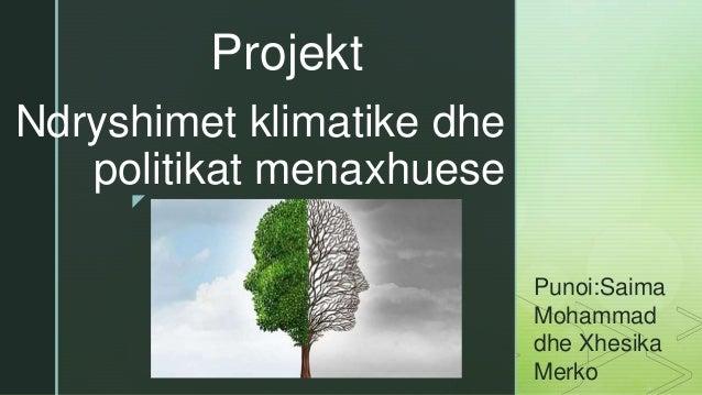 z Ndryshimet klimatike dhe politikat menaxhuese Projekt Punoi:Saima Mohammad dhe Xhesika Merko