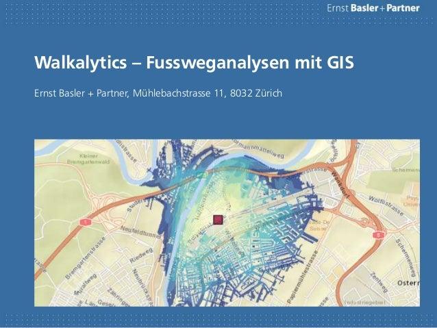Walkalytics – Fussweganalysen mit GIS Ernst Basler + Partner, Mühlebachstrasse 11, 8032 Zürich