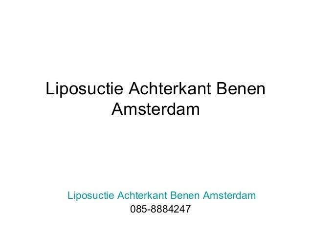 Liposuctie Achterkant Benen Amsterdam  Liposuctie Achterkant Benen Amsterdam 085-8884247