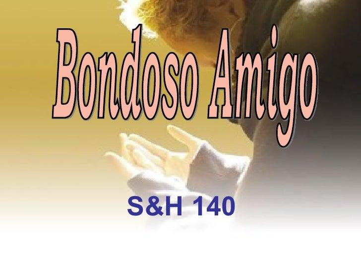 S&H 140 Bondoso Amigo