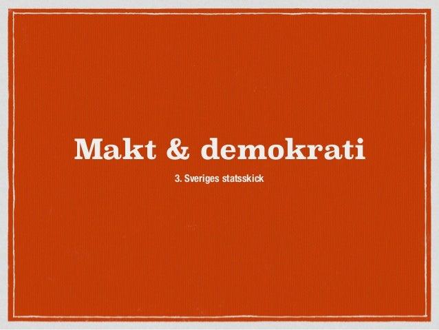 Makt & demokrati 3. Sveriges statsskick