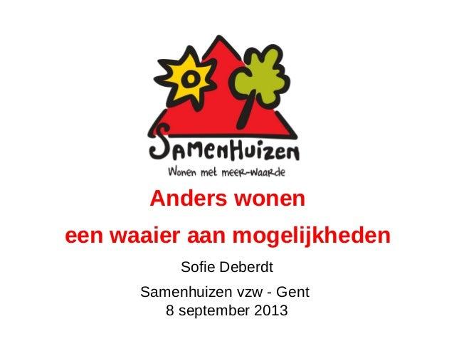 Sofie Deberdt Samenhuizen vzw - Gent 8 september 2013 Anders wonen een waaier aan mogelijkheden