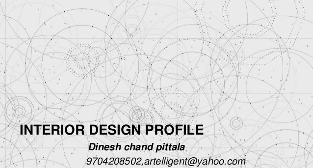 INTERIOR DESIGN PROFILE Dinesh Chand Pittala 9704208502artelligentyahoo