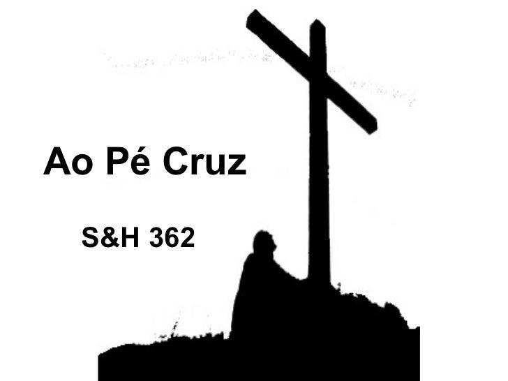 Ao Pé Cruz S&H 362