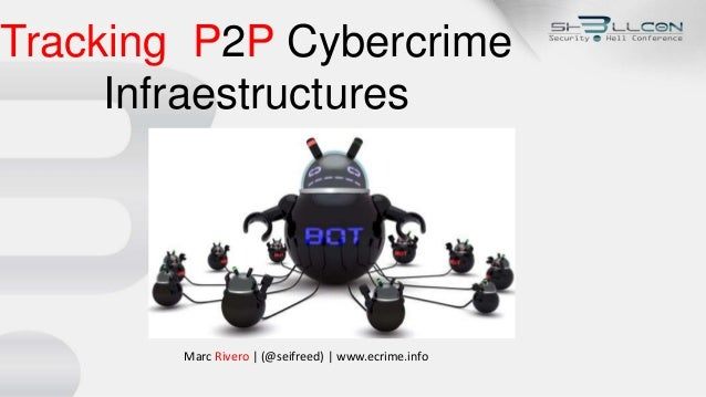 Tracking P2P Cybercrime Infraestructures Marc Rivero | (@seifreed) | www.ecrime.info