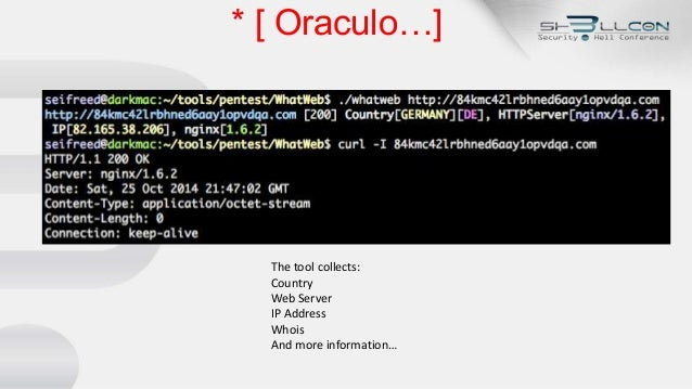 * [ Oraculo…] The tool collects: Country Web Server IP Address Whois And more information…