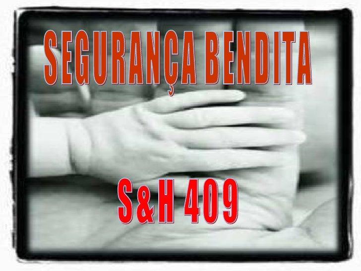 SEGURANÇA BENDITA S&H 409