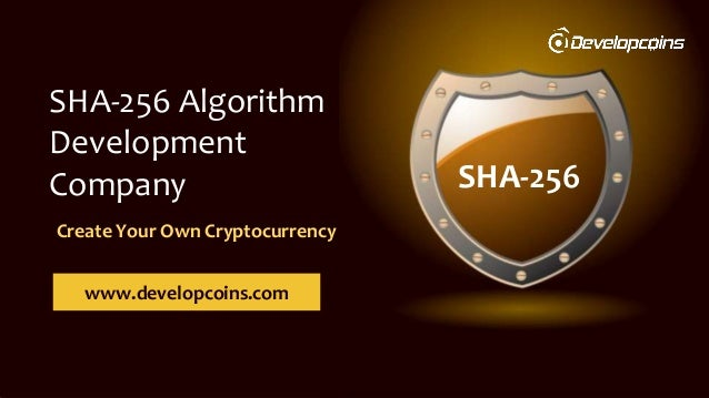 SHA-256 SHA-256 Algorithm Development Company www.developcoins.com Create Your Own Cryptocurrency