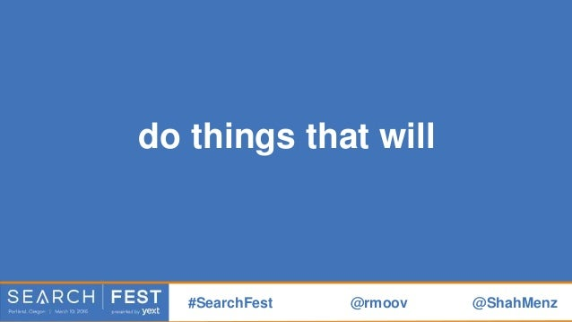 make your customers' lives better #SearchFest @rmoov @ShahMenz