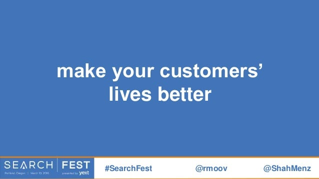 make your product or service better #SearchFest @rmoov @ShahMenz
