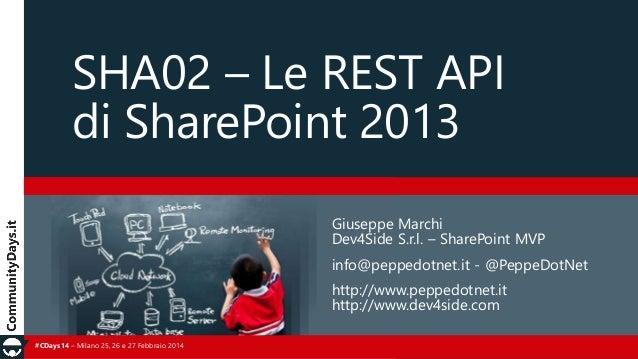 SHA02 – Le REST API di SharePoint 2013 Giuseppe Marchi Dev4Side S.r.l. – SharePoint MVP info@peppedotnet.it - @PeppeDotNet...