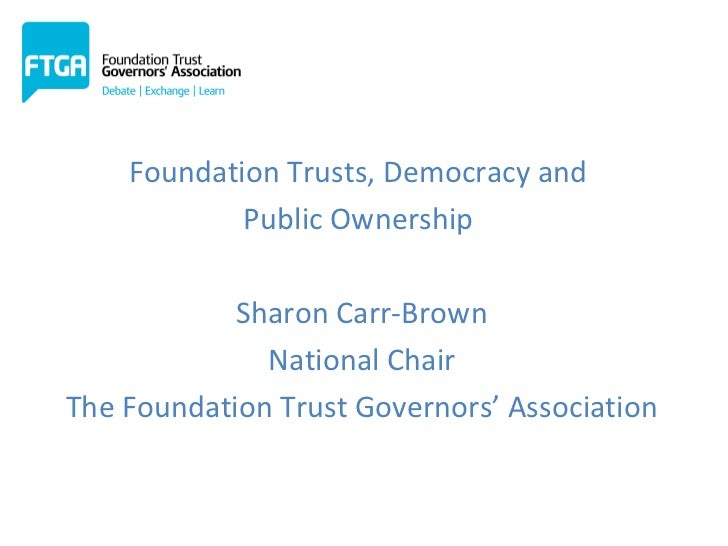 Presentation    Foundation Trusts, Democracy and            Public Ownership            Sharon Carr-Brown              Nat...
