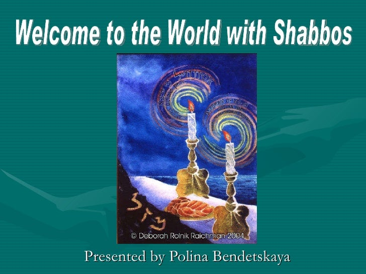 Presented by Polina Bendetskaya Welcome to the World with Shabbos