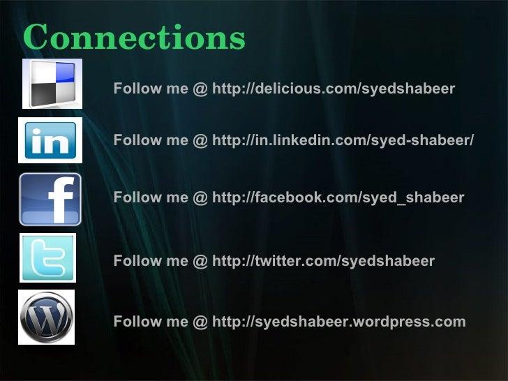 Connections Follow me @ http://delicious.com/syedshabeer Follow me @ http://in.linkedin.com/syed-shabeer/ Follow me @ http...
