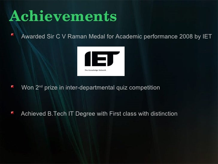 Achievements Awarded Sir C V Raman Medal for Academic performance 2008 by IET Won 2 nd  prize in inter-departmental quiz c...
