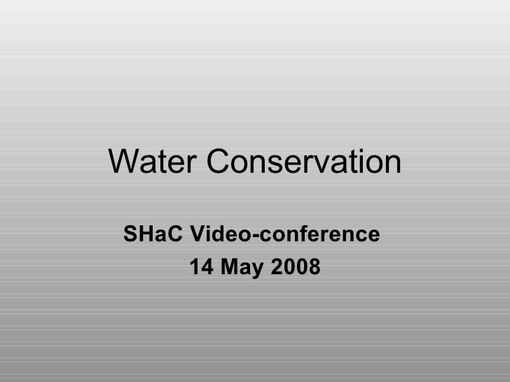 Water Conservation SHaC Video-conference  14 May 2008