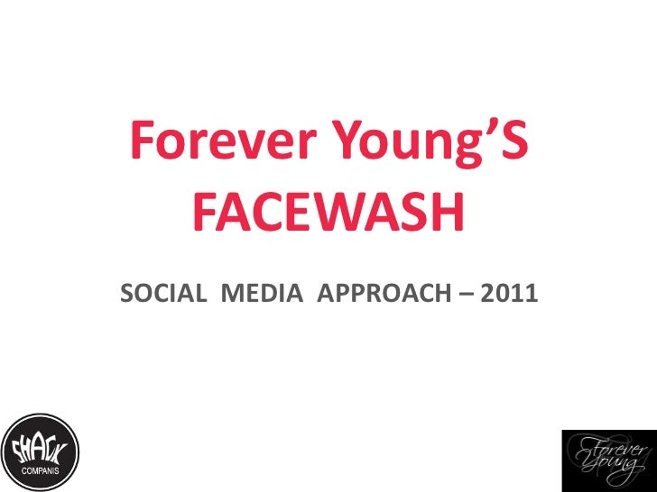 Forever Young'S FACEWASH<br />SOCIAL  MEDIA  APPROACH – 2011<br />
