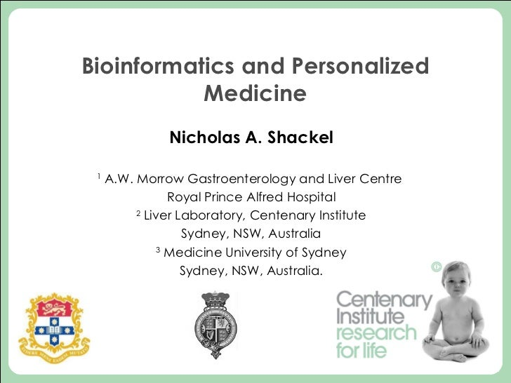 Bioinformatics and Personalized Medicine Nicholas A. Shackel 1  A.W. Morrow Gastroenterology and Liver Centre  Royal Princ...