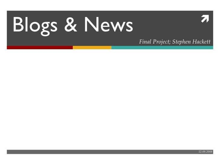 Blogs & News Final Project; Stephen Hackett 12.09.2008