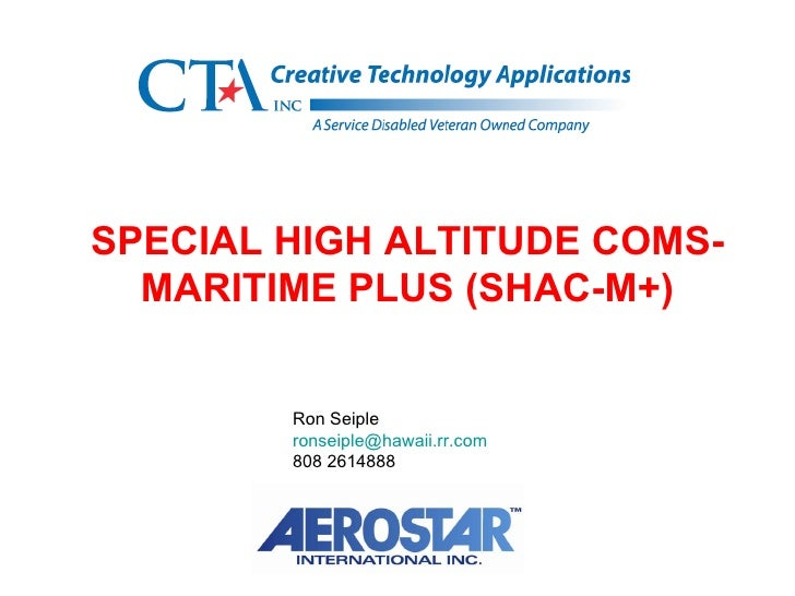 SPECIAL HIGH ALTITUDE COMS- MARITIME PLUS (SHAC-M+) Ron Seiple [email_address] 808 2614888