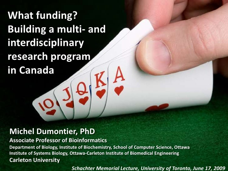 What funding? Building a multi- and interdisciplinary research program in Canada     Michel Dumontier, PhD Associate Profe...