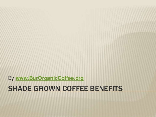 SHADE GROWN COFFEE BENEFITS By www.BurOrganicCoffee.org