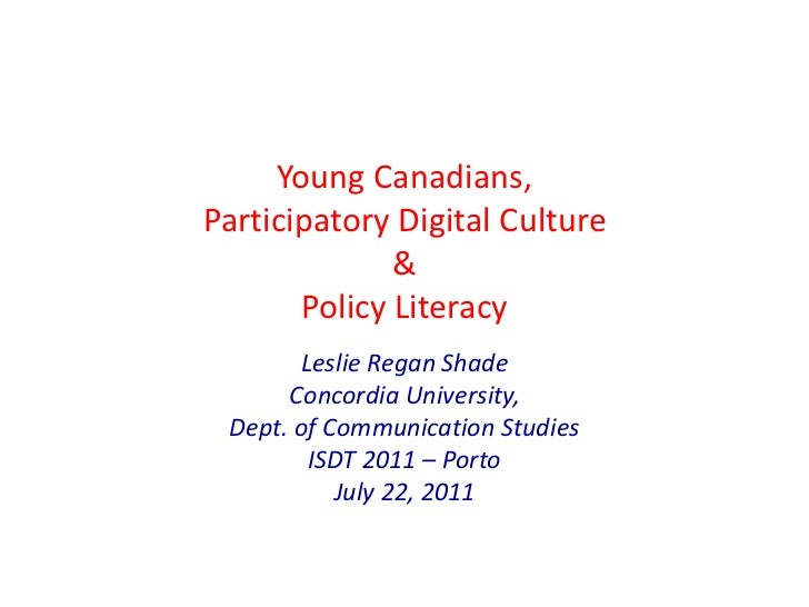 Young Canadians, Participatory Digital Culture & Policy Literacy<br />Leslie Regan ShadeConcordia University, Dept. of Com...