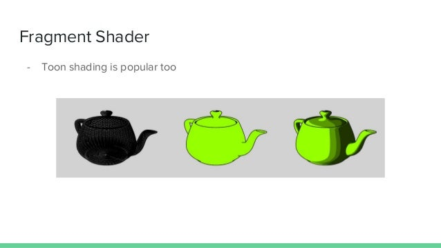 Fragment Shader - Toon shading is popular too