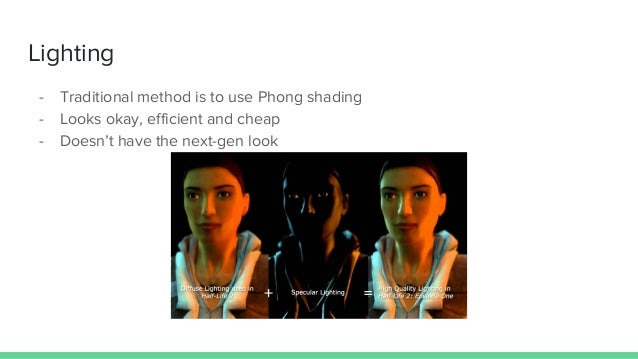 Lighting - Traditional method is to use Phong shading - Looks okay, efficient and cheap - Doesn't have the next-gen look