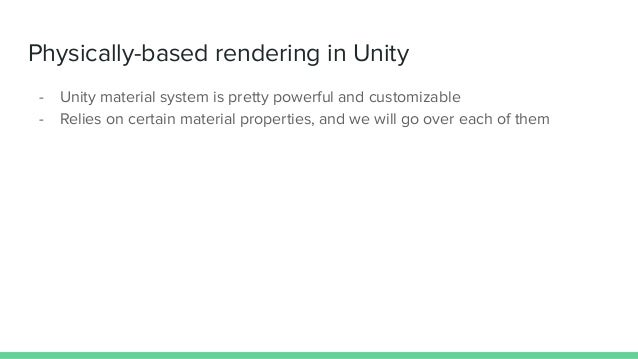 Physically-based rendering in Unity - Unity material system is pretty powerful and customizable - Relies on certain materi...