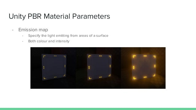 Unity PBR Material Parameters - Emission map - Specify the light emitting from areas of a surface - Both colour and intens...