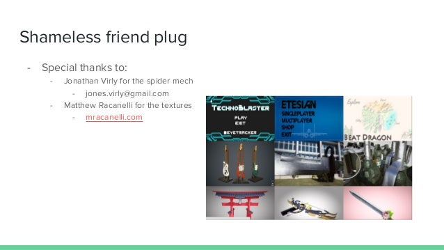 Shameless friend plug - Special thanks to: - Jonathan Virly for the spider mech - jones.virly@gmail.com - Matthew Racanell...