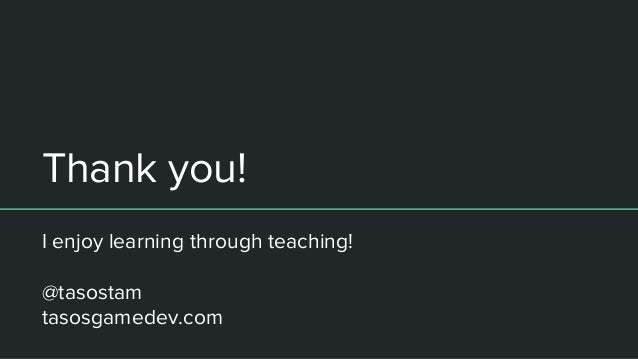 Thank you! I enjoy learning through teaching! @tasostam tasosgamedev.com
