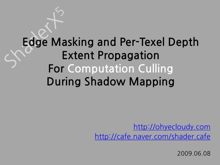 Edge Masking and Per-Texel Depth Extent PropagationFor Computation CullingDuring Shadow Mapping<br />ShaderX5<br />http://...