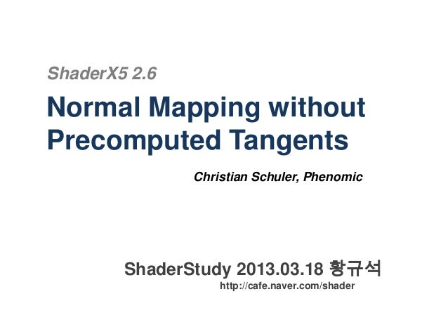 ShaderX5 2.6 Normal Mapping without Precomputed Tangents Christian Schuler, Phenomic ShaderStudy 2013.03.18 황규석 http://caf...