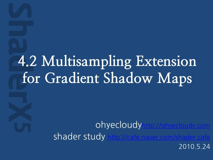 ShaderX5    4.2 Multisampling Extension     for Gradient Shadow Maps                        ohyecloudyhttp://ohyecloudy.co...