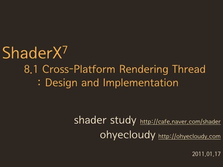 ShaderX7   8.1 Cross-Platform Rendering Thread      : Design and Implementation              shader study http://cafe.nave...